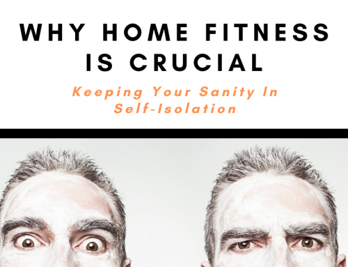 Why Home Fitness is Crucial to Keeping Your Sanity in Self-Isolation