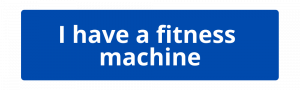 I have a fitness machine